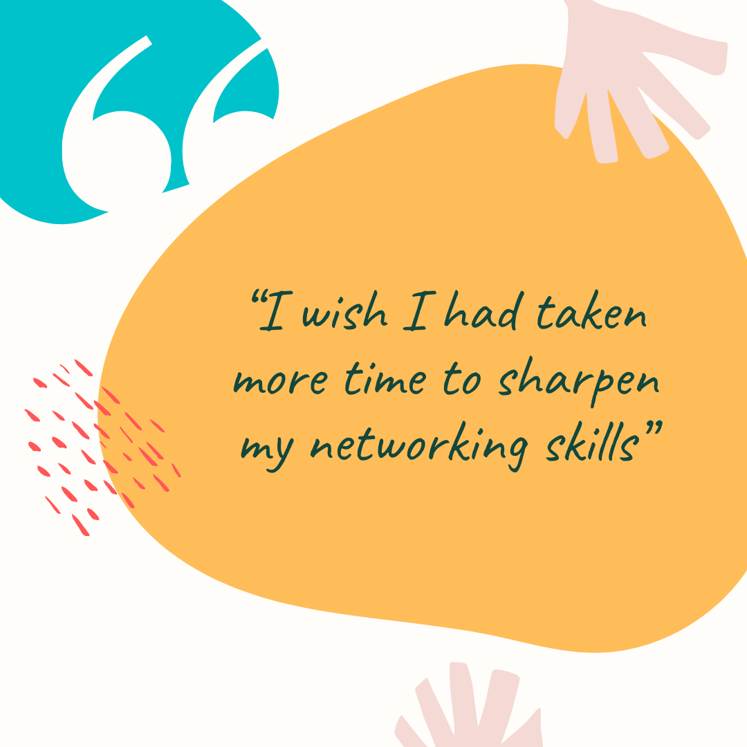 "Networking graduate stories - graphic reads ""I wish I had taken more time to sharpen my networking skills"""